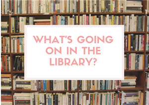 Here's what's going on in the Library!